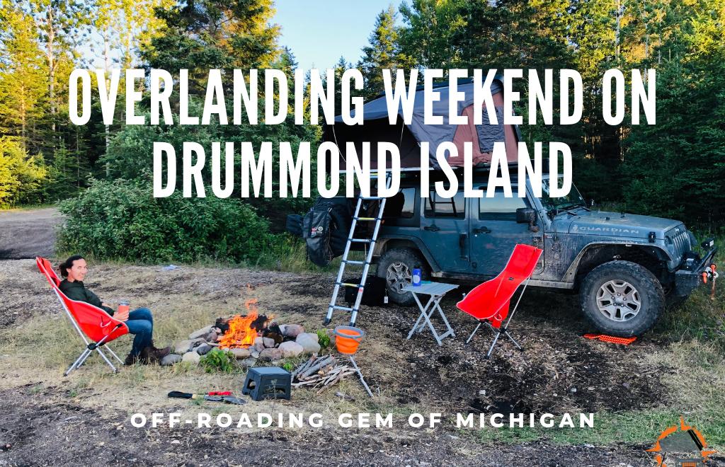 Drummond Island Overlanding Trip