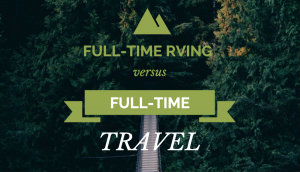 Full-time RVing Versus Full-time Travel