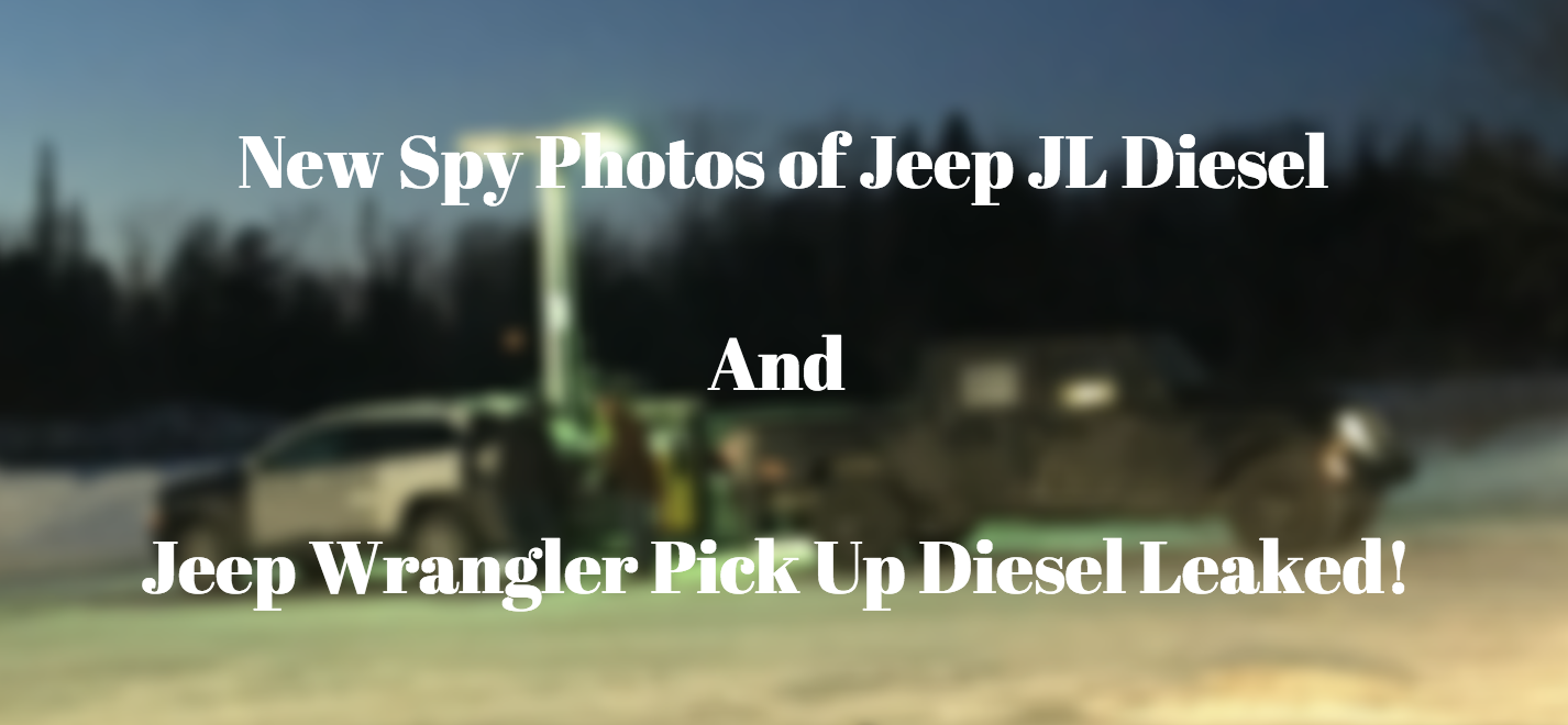 Jeep Spy Photos leaked of the Jeep JL Diesel and Jeep Wrangler Pick Up Diesel