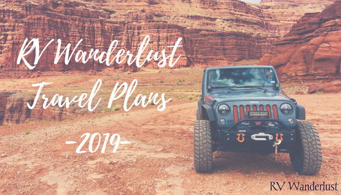 RV Wanderlust Travel Plans 2019